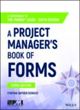 A Project Manager's Book of Forms: A Companion to the PMBOK® Guide