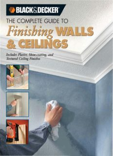 The Complete Guide to Finishing Walls & Ceilings: Includes Plaster, Skim-coating and Texture Ceiling Finishes