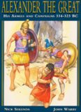 Alexander the Great: His Armies and Campaigns 334-323 BC