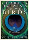 Charles Darwin's life with birds : his complete ornithology
