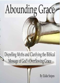 Abounding Grace: Dispelling Myths and Clarifying the Biblical Message of God's Overflowing Grace (Hyper-Grace)