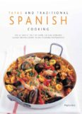 Tapas & Traditional Spanish Cooking: The Authentic Taste Of Spain: 150 Sun-Drenched Classic And Regional Recipes Shown In 250 Stunning Photographs