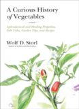 A Curious History of Vegetables: Aphrodisiacal and Healing Properties, Folk Tales, Garden Tips