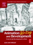 Animation Writing and Development,: From Script Development to Pitch (Focal Press Visual Effects