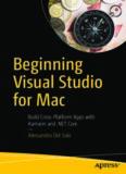 Beginning Visual Studio for Mac: Build Cross-Platform Apps with Xamarin and .NET Core