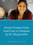 Proven Practices from Teach Like a Champion by Dr. Doug Lemov