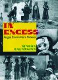 In Excess: Sergei Eisenstein's Mexico (Cinema and Modernity Series)