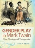 Gender Play in Mark Twain: Cross-dressing and Transgression (Mark Twain and His Circle Series)