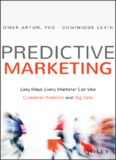 Predictive marketing : easy ways every marketer can use customer analytics and big data
