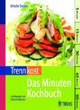 Trennkost - das Minuten-Kochbuch : über 140 Trennkost-Rezepte von 5 bis 60 Minuten