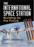 The International Space Station: Building for the Future (Springer Praxis Books   Space Exploration)