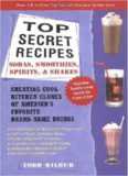 Top secret recipes : sodas, smoothies, spirits, & shakes : creating cool kitchen clones of America's favorite brand-name drinks