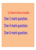 10. Rukmini Devi Arundale. One 1 mark question. One 4 mark