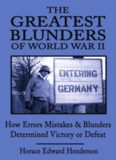 The Greatest Blunders of World War II: How Errors Mistakes and Blunders Determined Victory or Defeat