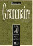 Grammaire: 350 exercices niveau supérieur I : Cours de civilisation française de la Sorbonne