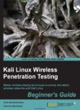 Kali Linux Wireless Penetration Testing: Master wireless testing techniques to survey and attack wireless networks with Kali Linux
