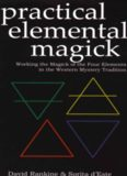 Practical elemental magick : working the magick of the four elements in the western mystery