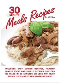 30 Minute Meals Recipes Includes Easy Dinner Recipes, Healthy Dinner Ideas and Simple Recipes That Can Be Made in 30 Minutes or Less for Busy Moms, Dads & Other Professionals!