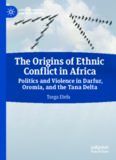 The Origins of Ethnic Conflict in Africa: Politics and Violence in Darfur, Oromia, and the Tana