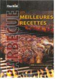 Les meilleures recettes au barbecue : 200 recettes alléchantes qui feront grésiller votre
