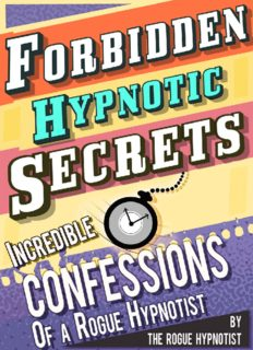 Forbidden hypnotic secrets! : Incredible confessions of the Rogue Hypnotist!