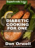 Diabetic Cooking For One: 160 Recipes, Diabetics Diet, Diabetic Cookbook For One, Gluten Free Cooking, Wheat Free, Antioxidants & Phytochemicals, ... Weight loss-Diabetic Living)