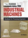 Foundations for industrial machines: handbook for practising engineers, rotary machines, reciprocating machines, impact machines, vibration isolation system