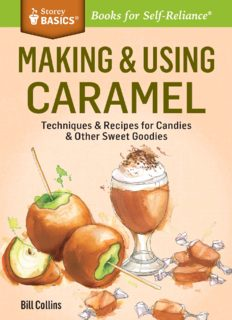 Making & Using Caramel: Techniques & Recipes for Candies & Other Sweet Goodies. A Storey BASICS® Title
