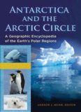 Antarctica and the Arctic Circle [2 volumes]: A Geographic Encyclopedia of the Earth's Polar
