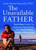 The Unavailable Father: Seven Ways Women Can Understand, Heal, and Cope with a Broken Father