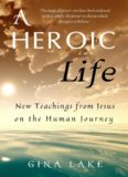 A Heroic Life - New Teachings from Jesus on the Human Journey