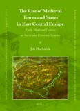 The Rise of Medieval Towns and States in East Central Europe (East Central and Eastern Europe