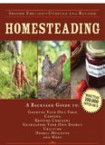 Homesteading: A Backyard Guide to Growing Your Own Food, Canning, Keeping Chickens, Generating Your Own Energy, Crafting, Herbal Medicine, and More