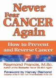 Never Fear Cancer Again: The Revolutionary Holistic Solution to Turn Off Cancer Cells (Never Be)