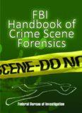 FBI Handbook of Crime Scene Forensics
