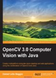 OpenCV 3.0 Computer Vision with Java: Create multiplatform computer vision desktop and web applications using the combination of OpenCV and Java