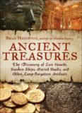 Ancient Treasures: The Discovery of Lost Hoards, Sunken Ships, Buried Vaults, and Other Long