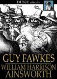 Guy Fawkes, or the Gunpowder Treason (Duke Classics)