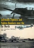 Luftwaffe Fighters Fighter-Bombers over the Far North: Units - Camouflage - Markings 1940-1945