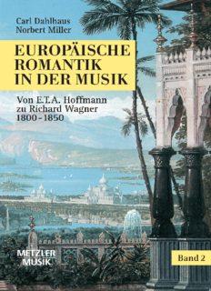 Europäische Romantik in der Musik: Band 2: Oper und symphonischer Stil 1800–1850 Von E.T.A. Hoffmann zu Richard Wagner