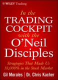 In the trading cockpit with the O'Neil disciples : strategies that made us 18,000% in the stock