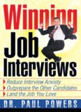 Winning Job Interviews: Reduce Interview Anxiety   Outprepare the Other Candidates   Land the Job