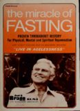 "The miracle of fasting : for agelessness--physical, mental & spiritual rejuvenation : new discoveries about an old miracle--the ""fast"" fasting way to health"