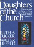 Daughters of the Church. Women and Ministry from New Testament Times to the Present