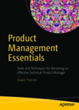 Product Management Essentials: Tools and Techniques for Becoming an Effective Technical Product
