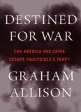 Destined for War: Can America and China Escape Thucydides's Trap