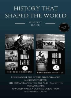 History That Shaped the World: 2 books in 1! (Vol. 1): The Roman Empire: The Rise & Fall of The Roman Empire and World War 2: A Concise Guide From Beginning to End