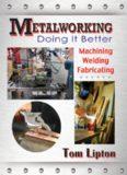 Metalworking : doing it better : machining, welding, fabricating