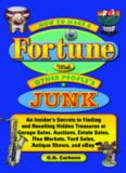How to Make a Fortune with Other People's Junk: An Insider's Secrets to Finding and Reselling Hidden Treasures at Garage Sales, Auctions, Estate Sales, Flea Markets, Yard Sales, Antique Shows and eBay