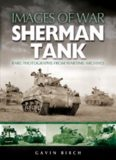 Sherman Tank: Rare Photographs from Wartime Archives